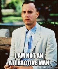 I am not an attractive man   Forrest Gump