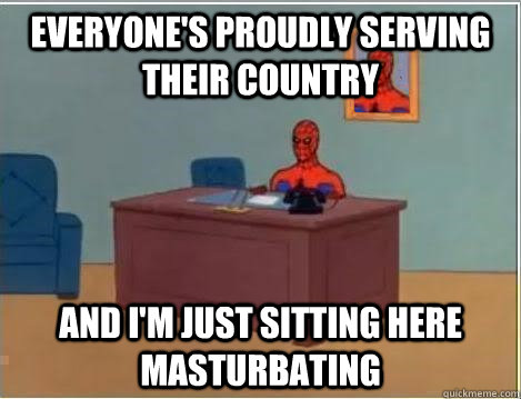 everyone's proudly serving their country and i'm just sitting here masturbating - everyone's proudly serving their country and i'm just sitting here masturbating  Spiderman Desk