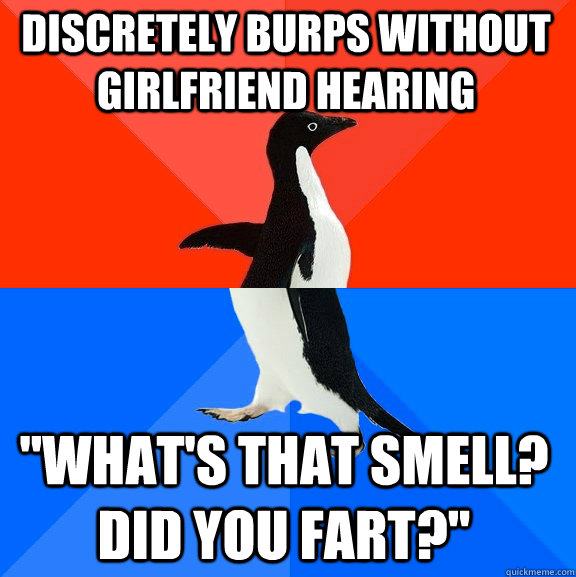 Discretely burps without girlfriend hearing