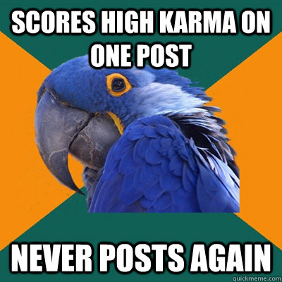 scores high karma on one post never posts again - scores high karma on one post never posts again  Paranoid Parrot