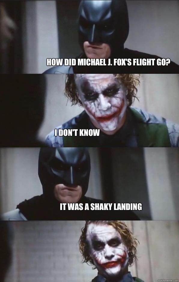 How did Michael J. Fox's flight go? I don't know It was a shaky landing  Batman Panel