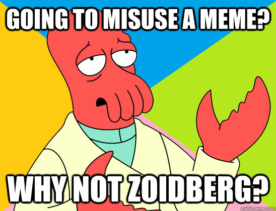 going to misuse a meme? why not zoidberg? - going to misuse a meme? why not zoidberg?  Misc