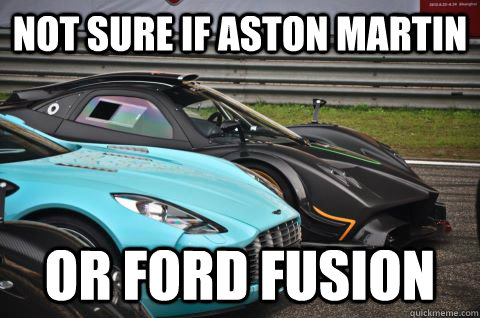 NOT SURE IF ASTON MARTIN OR FORD FUSION - NOT SURE IF ASTON MARTIN OR FORD FUSION  CONFUSED FUSION