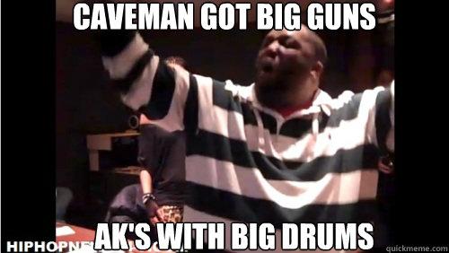 Caveman got BIG GUNS AK's with Big DRUMS  Caveman