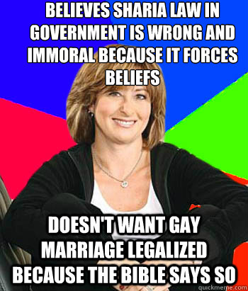 Believes sharia law in government is wrong and immoral because it forces beliefs Doesn't want gay marriage legalized because the bible says so - Believes sharia law in government is wrong and immoral because it forces beliefs Doesn't want gay marriage legalized because the bible says so  Sheltering Suburban Mom