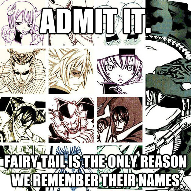 Admit it.  fairy tail is the only reason we remember their names  Fairy Tail