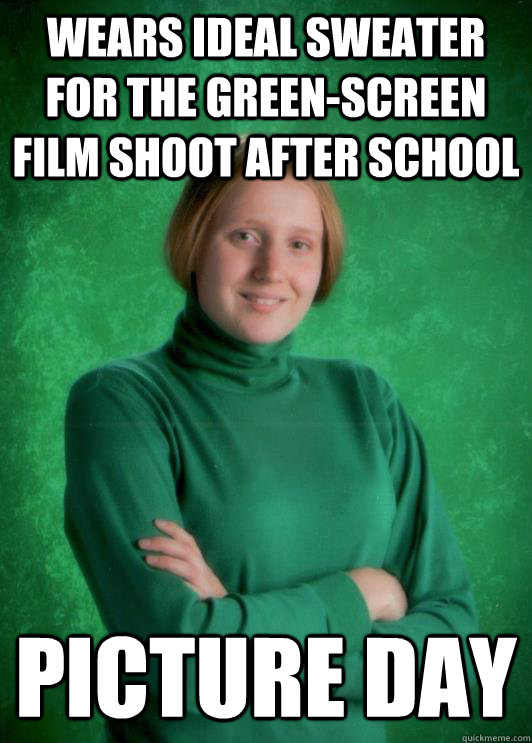 Wears ideal sweater for the green-screen film shoot after school Picture day