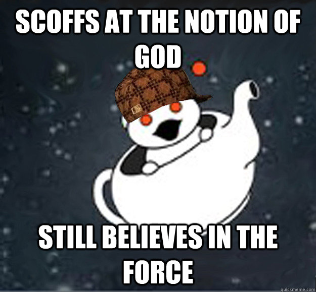 Scoffs at the notion of God Still believes in the force