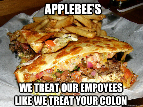AppleBee's we treat our empoyees like we treat your colon - AppleBee's we treat our empoyees like we treat your colon  Misc