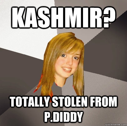Kashmir? totally stolen from P.Diddy - Kashmir? totally stolen from P.Diddy  Musically Oblivious 8th Grader