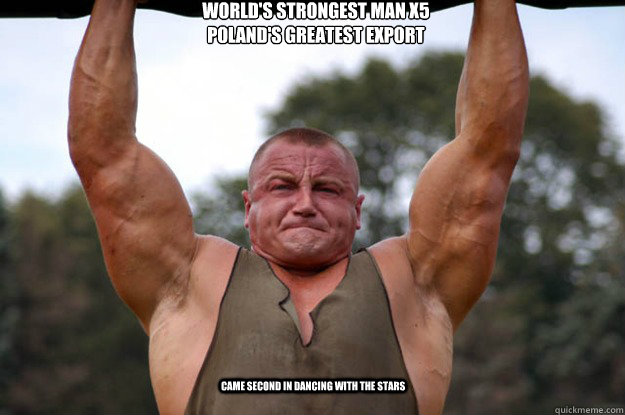World's Strongest Man X5 Poland's greatest export Came second in Dancing with the Stars - World's Strongest Man X5 Poland's greatest export Came second in Dancing with the Stars  Mariusz I show you