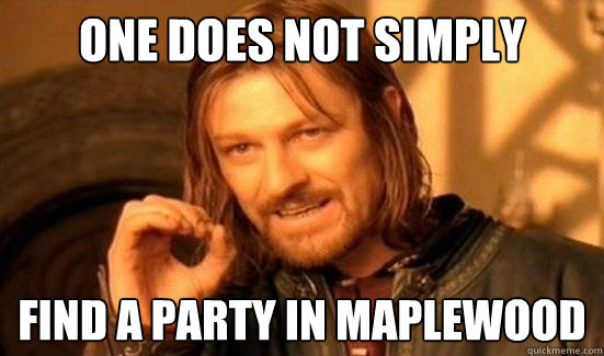 One Does Not Simply Find a party in Maplewood - One Does Not Simply Find a party in Maplewood  Boromir