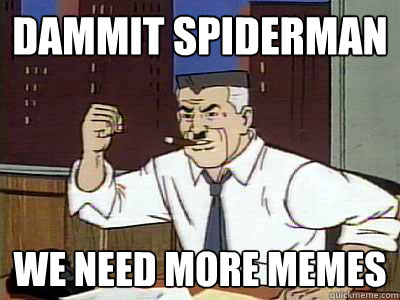 Dammit spiderman we need more memes - Dammit spiderman we need more memes  Dammit spiderman