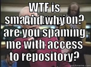 WTF IS SMASH-TENSION? AND WHY ARE YOU SPAMING ME WITH ACCESS TO REPOSITORY? Annoyed Picard