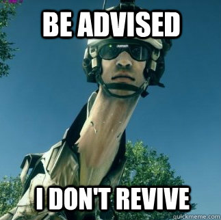 I don't revive BE ADVISED