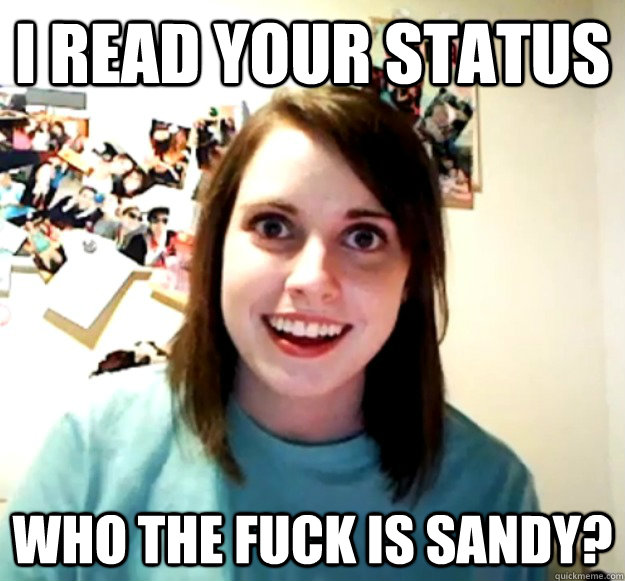 I read your status who the fuck is sandy? - I read your status who the fuck is sandy?  Misc