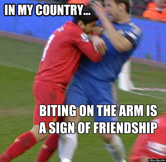 In my country... Biting on the arm is a sign of friendship - In my country... Biting on the arm is a sign of friendship  Suarez