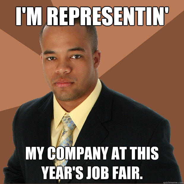 I'm representin' my company at this year's job fair. - I'm representin' my company at this year's job fair.  Successful Black Man