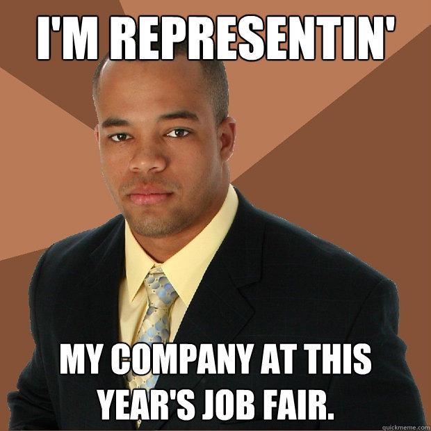 I'm representin' my company at this year's job fair. - I'm representin' my company at this year's job fair.  Successful Black Man