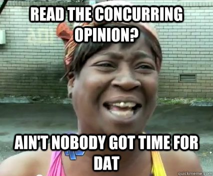 Read the Concurring Opinion? Ain't nobody got time for dat