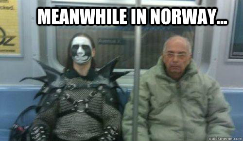 MEANWHILE IN NORWAY...  Black Metal Guy