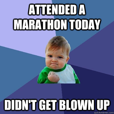 Attended a marathon today Didn't get blown up - Attended a marathon today Didn't get blown up  Success Kid