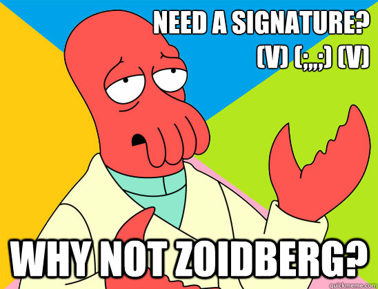 Need a signature? (V) (;,,;) (V)  why not zoidberg? - Need a signature? (V) (;,,;) (V)  why not zoidberg?  Misc