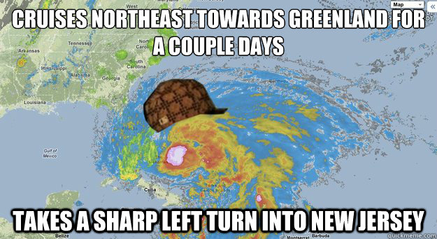 cruises northeast towards greenland for a couple days takes a sharp left turn into new jersey - cruises northeast towards greenland for a couple days takes a sharp left turn into new jersey  Scumbag Hurricane Sandy