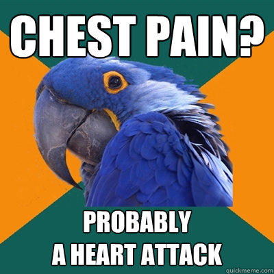 Chest pain? Probably a heart attack - Chest pain? Probably a heart attack  Paranoid Parrot