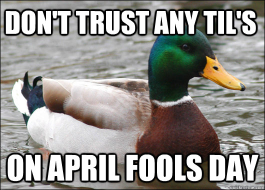 Don't trust any TIL's on april fools day - Don't trust any TIL's on april fools day  Actual Advice Mallard