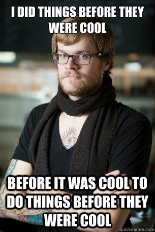 i did things before they were cool before it was cool to do things before they were cool - i did things before they were cool before it was cool to do things before they were cool  Hipster Barista