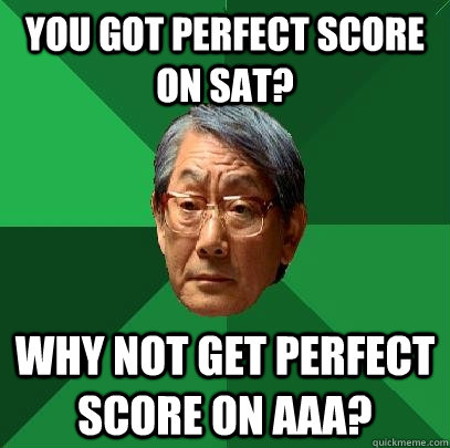 You got Perfect score on SAT? Why not get perfect score on AAA?  High Expectations Asian Father