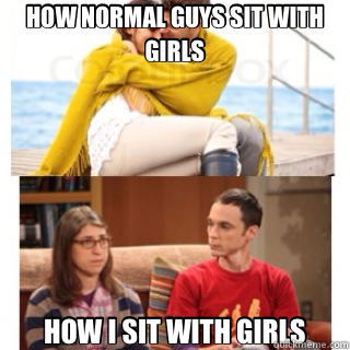 HOW NORMAL GUYS SIT WITH GIRLS HOW I SIT WITH GIRLS