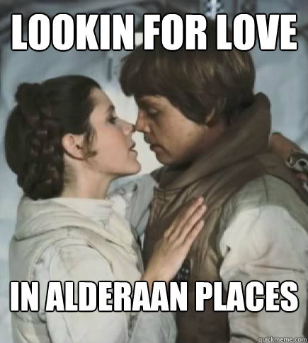 lookin for love in Alderaan places