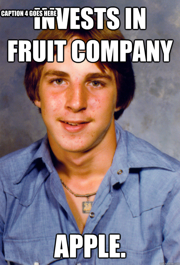 Invests in fruit company Apple. Caption 3 goes here Caption 4 goes here - Invests in fruit company Apple. Caption 3 goes here Caption 4 goes here  Old Economy Steven