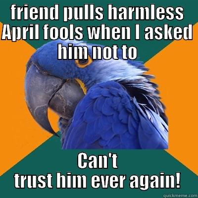 FRIEND PULLS HARMLESS APRIL FOOLS WHEN I ASKED HIM NOT TO CAN'T TRUST HIM EVER AGAIN! Paranoid Parrot