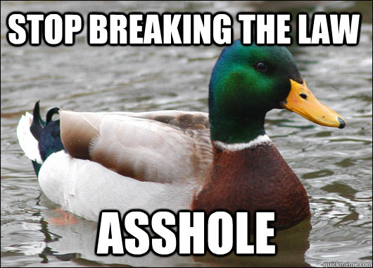 The stop breaking the law asshole