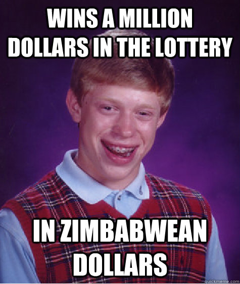 Wins a million dollars in the lottery in Zimbabwean dollars  Bad Luck Brian