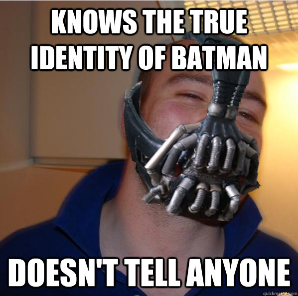 Knows the true identity of Batman Doesn't tell anyone - Knows the true identity of Batman Doesn't tell anyone  Almost Good Guy Bane
