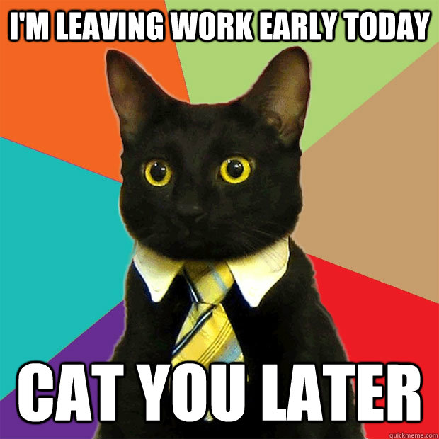 Funny Work Quotes No Boss Or Employee Can Resist Laughing ... |Leaving Work Early Meme