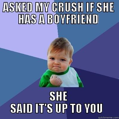 Small Victory - ASKED MY CRUSH IF SHE HAS A BOYFRIEND SHE SAID IT'S UP TO YOU   Success Kid
