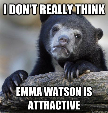 I don't really think Emma Watson is attractive - I don't really think Emma Watson is attractive  Confession Bear