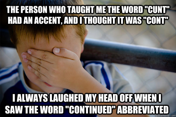Another Word Internet Taught Me >> The Person Who Taught Me The Word Cunt Had An Accent And I