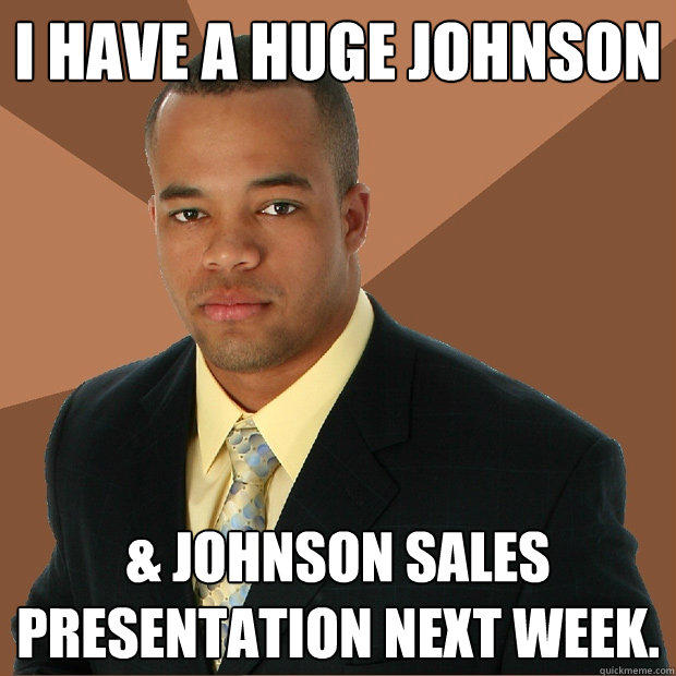 I have a huge johnson & johnson sales presentation next week. - I have a huge johnson & johnson sales presentation next week.  Successful Black Man