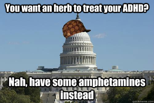 You want an herb to treat your ADHD? Nah, have some amphetamines instead