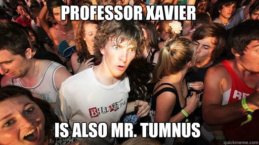 Professor Xavier  Is also Mr. Tumnus  - Professor Xavier  Is also Mr. Tumnus   Sudden Clarity Clarence