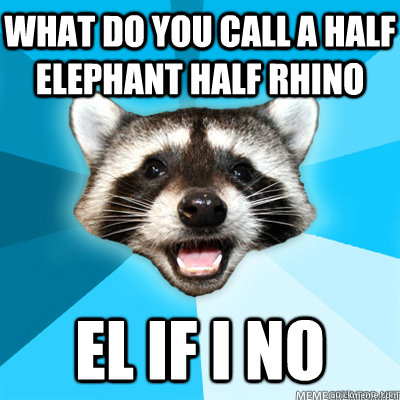 what do you call a half elephant half rhino EL if i no - what do you call a half elephant half rhino EL if i no  Misc