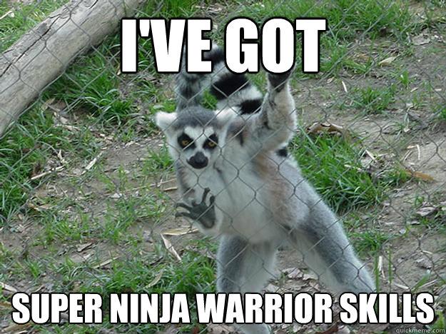 I've got super ninja warrior skills  Libertarian Lemur