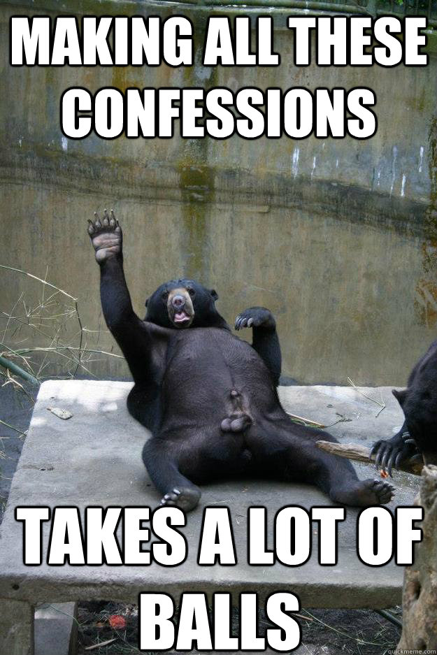 making all these confessions takes a lot of balls