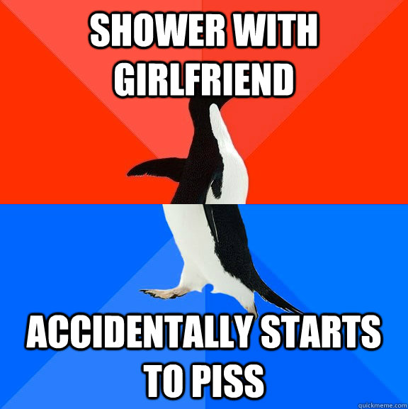 Shower with girlfriend accidentally starts to piss  - Shower with girlfriend accidentally starts to piss   Socially Awesome Awkward Penguin